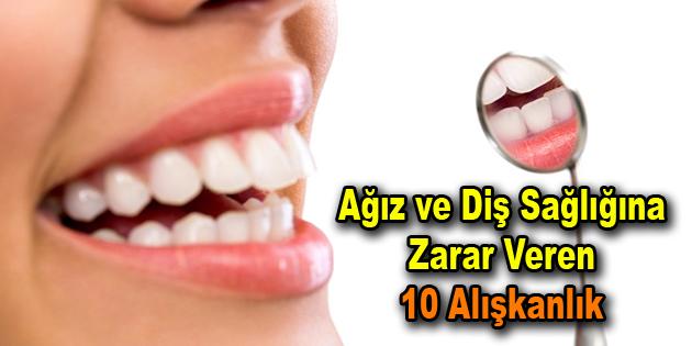 Ağız ve diş sağlığına zarar veren 10 alışkanlık