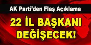 AK Parti'den Flaş Açıklama!  22 İl Başkanı Değişecek!