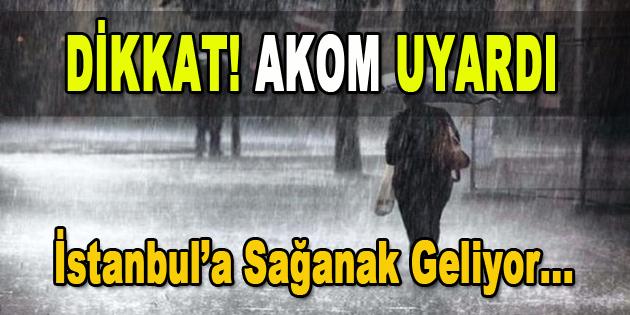 AKOM Uyardı: İstanbul'a Sağanak Geliyor…