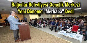 """Bağcılar Belediyesi Gençlik Merkezi yeni döneme """"Merhaba"""" dedi"""
