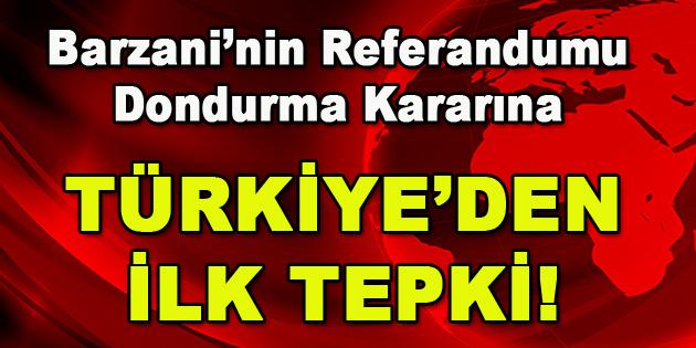 Barzani'nin referandumu dondurma kararına Türkiye'den İlk Tepki!