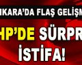 CHP'de Sürpriz İstifa!