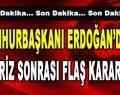 Cumhurbaşkanı Erdoğan'dan Kriz Sonrası Flaş Karar!