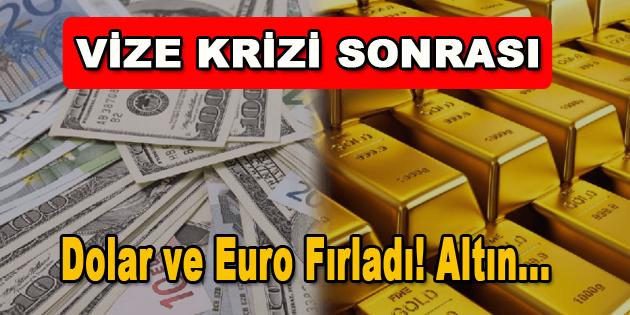 Vize Krizi Sonrası Dolar ve Euro Fırladı! Altın…