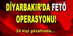 Diyarbakır'da FETÖ Operasyonu! Gözaltılar var…