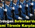 Erdoğan Sırbistan'da Resmi Törenle Karşılandı