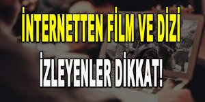 İnternetten Film ve Dizi İzleyenler Dikkat!