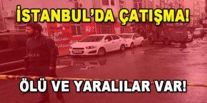 İstanbul'da Çatışma! Ölü ve Yaralılar Var…