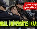 İstanbul Üniversitesi Karıştı! Çok Sayıda Gözaltı Var…