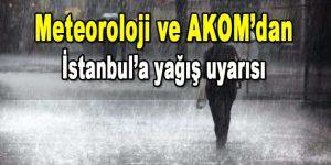 Meteoroloji ve AKOM'dan İstanbul'a Sağanak Yağış Uyarısı