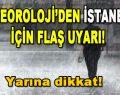 Meteoroloji'den İstanbul İçin Flaş Uyarı! Yarına dikkat!