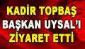 Kadir Topbaş, Başkan Uysal'ı Ziyaret Etti