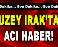 Kuzey Irak'tan Acı Haber!