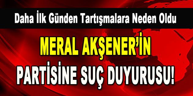Meral Akşener'in partisine suç duyurusu!
