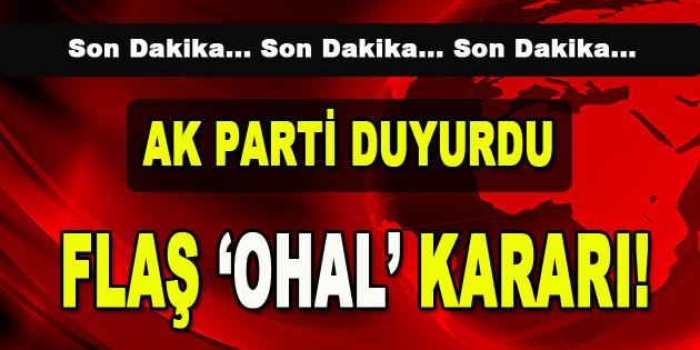 AK Parti Duyurdu… Flaş OHAL Kararı!