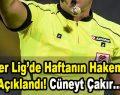 Süper Lig'de Haftanın Hakemleri Açıklandı! Cüneyt Çakır…