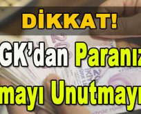 Dikkat! SGK'dan Paranızı Almayı Unutmayın!