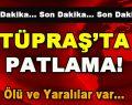 Tüpraş'ta Patlama! Ölü ve Yaralılar Var…
