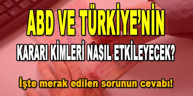 ABD ve Türkiye'nin Kararı Kimleri Nasıl Etkileyecek?
