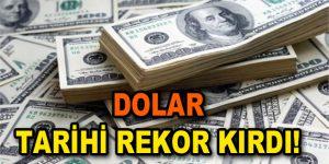 Dolar tarihi rekor kırdı!