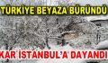 Türkiye beyaza büründü. Kar İstanbul'a dayandı
