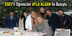 ESEV'li öğrenciler Ayla Algan ile buluştu