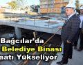 Bağcılar'da yeni belediye binası inşaatı yükseliyor
