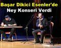 Başar Dikici Esenler'de Ney Konseri Verdi
