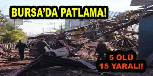 Bursa'da Patlama; 5 Ölü, 15 Yaralı!