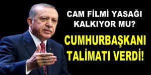 Cam filmi yasağında Cumhurbaşkanı Erdoğan devreye girdi