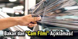 """Bakan'dan """"Cam Filmi"""" açıklaması!"""