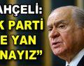 """Bahçeli: """"AK Parti ile yan yanayız"""""""