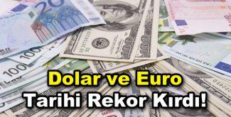 Dolar ve Euro tarihi rekor kırdı!