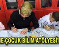 ANNE-ÇOCUK BİLİM ATÖLYESİ'NDE