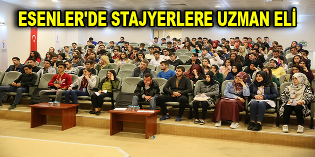 ESENLER'DE STAJYERLERE UZMAN ELİ