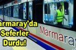Marmaray'da seferler durdu!