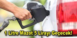 1 Litre Mazot 5 Lirayı geçiyor