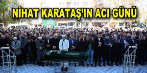 Nihat Karataş'ın acı günü