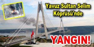 Yavuz Sultan Selim Köprüsü'nde Yangın!