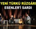 YENİ TÜRKÜ RÜZGÂRI ESENLER'İ SARDI