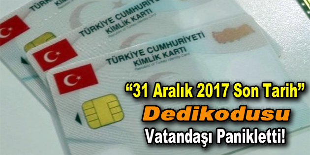 Çipli kimlik kartı için '31 Aralık 2017 son tarih' dedikodusu