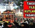 Taksim yılbaşında kapalı!
