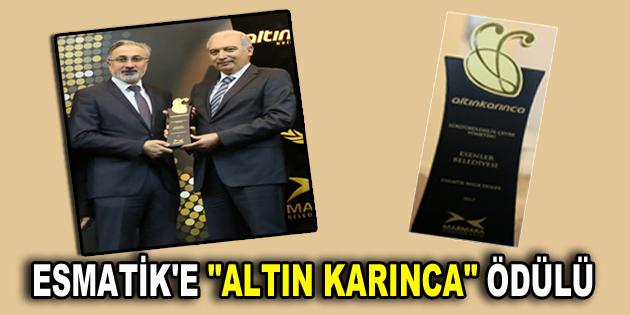 """ESMATİK'E """"ALTIN KARINCA"""" ÖDÜLÜ"""