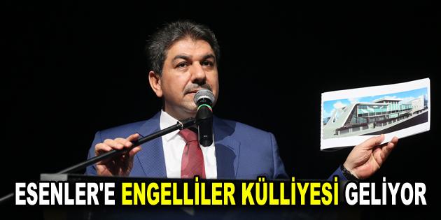 ESENLER'E ENGELLİLER KÜLLİYESİ GELİYOR