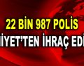 22 Bin Polis Emniyet'ten İhraç Edildi!