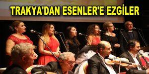 TRAKYA'DAN ESENLER'E EZGİLER