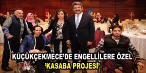 KÜÇÜKÇEKMECE'DE ENGELLİLERE ÖZEL 'KASABA PROJESİ'