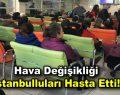 Hava değişikliği İstanbulluları hasta etti!