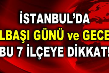 İstanbul'da yılbaşı günü ve gecesi bu 7 ilçeye dikkat!