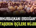 Erdoğan'dan taşeron işçilere müjde